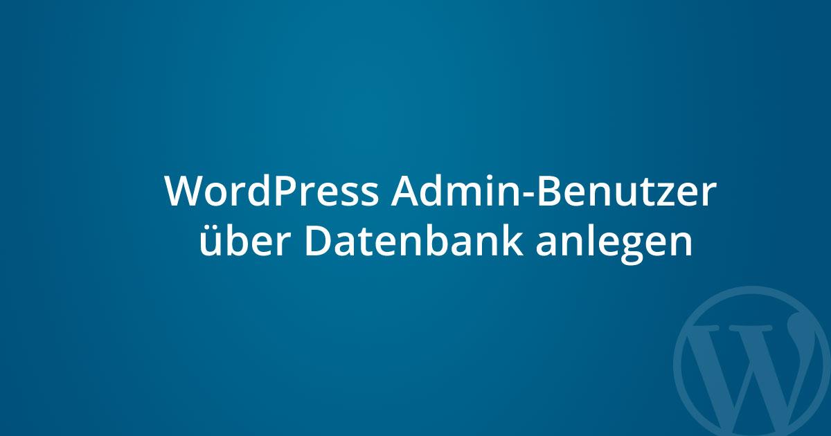 WordPress Admin-Benutzer über Datenbank anlegen